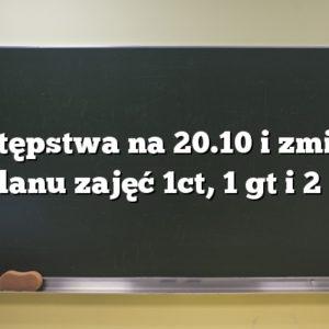 Zastępstwa na 20.10 i zmiana planu zajęć 1ct, 1 gt i 2 ft