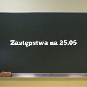 Zastępstwa na 25.05