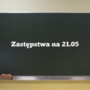 Zastępstwa na 21.05