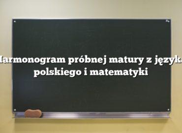 Harmonogram próbnej matury zjęzyka polskiego imatematyki